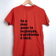 Camiseta-Vermelha-Se-o-meu-amor-te-incomoda,-o-problema-é-você
