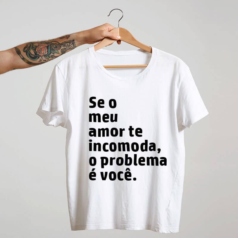 Camiseta-branca-Se-o-meu-amor-te-incomoda,-o-problema-é-você