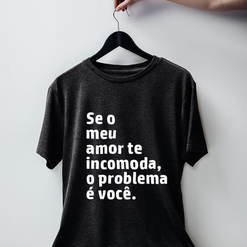 Camiseta-chumbo-Se-o-meu-amor-te-incomoda,-o-problema-é-você