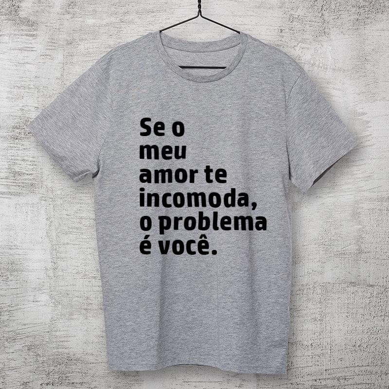 Camiseta-cinza-Se-o-meu-amor-te-incomoda,-o-problema-é-você
