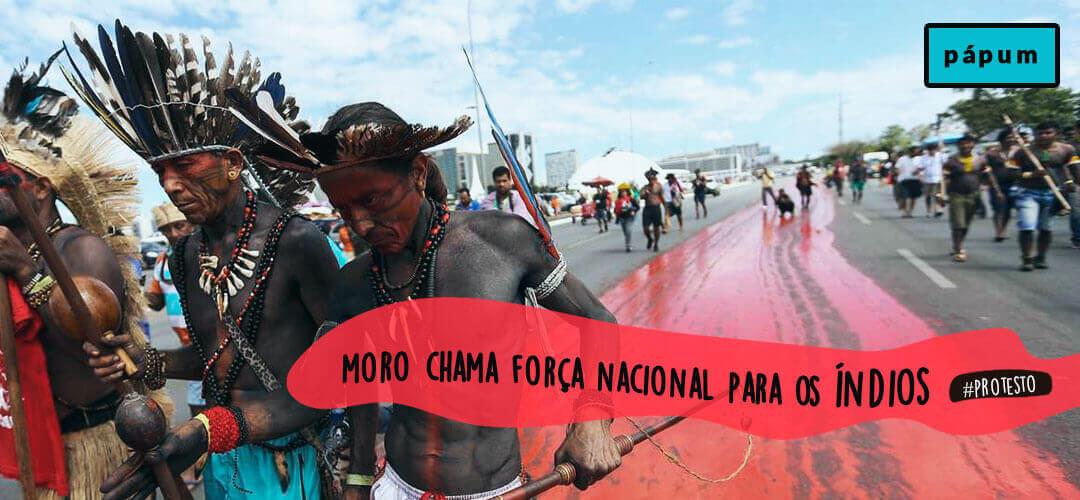Moro chama Força Nacional para intimidar o povo indígena em Brasilia