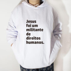 Blusa moletom com capuz - Jesus foi um militante de direitos humanos