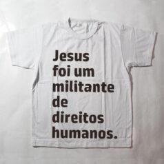 camiseta infantil - Jesus foi um militante de direitos humanos - branca